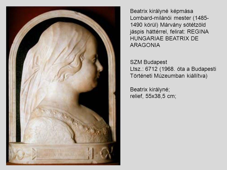 Beatrix királyné képmása Lombard-milánói mester (1485- 1490 körül) Márvány sötétzöld jáspis háttérrel, felirat: REGINA HUNGARIAE BEATRIX DE ARAGONIA S