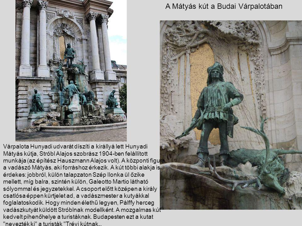 A Mátyás kút a Budai Várpalotában Várpalota Hunyadi udvarát díszíti a királlyá lett Hunyadi Mátyás kútja, Stróbl Alajos szobrász 1904-ben felállított