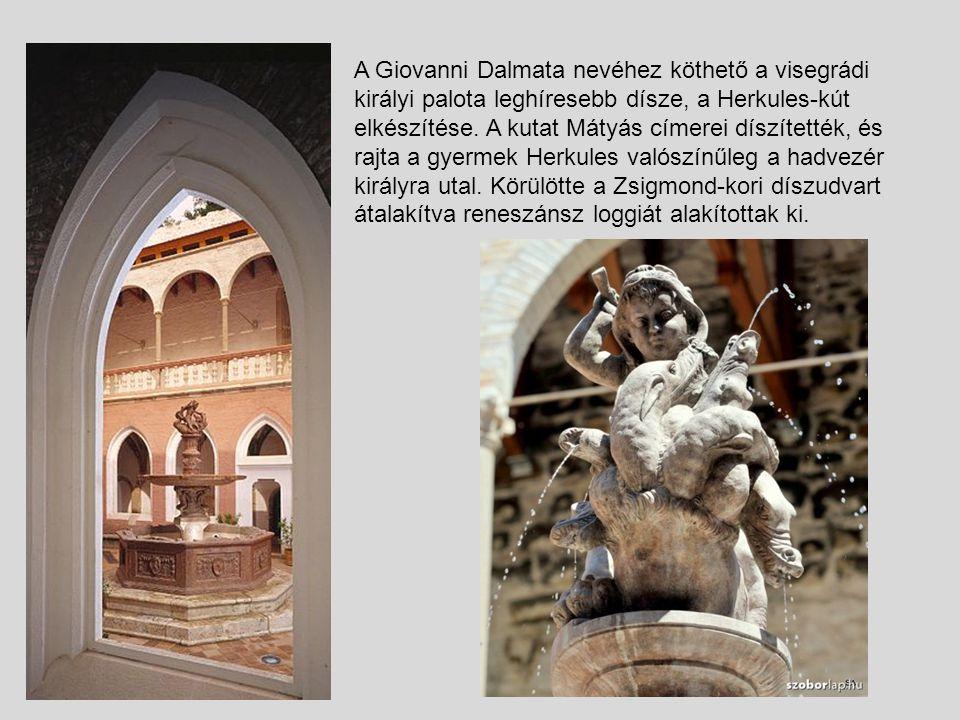A Giovanni Dalmata nevéhez köthető a visegrádi királyi palota leghíresebb dísze, a Herkules-kút elkészítése. A kutat Mátyás címerei díszítették, és ra