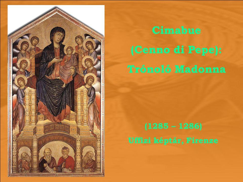 (1285 – 1286) Uffizi képtár, Firenze Cimabue (Cenno di Pepe): Trónoló Madonna