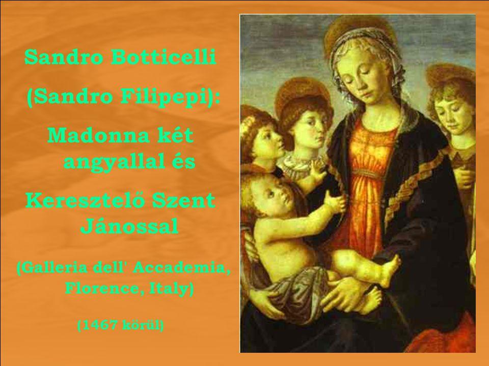 Sandro Botticelli (Sandro Filipepi): Madonna két angyallal és Keresztelő Szent Jánossal (Galleria dell' Accademia, Florence, Italy) (1467 körül)