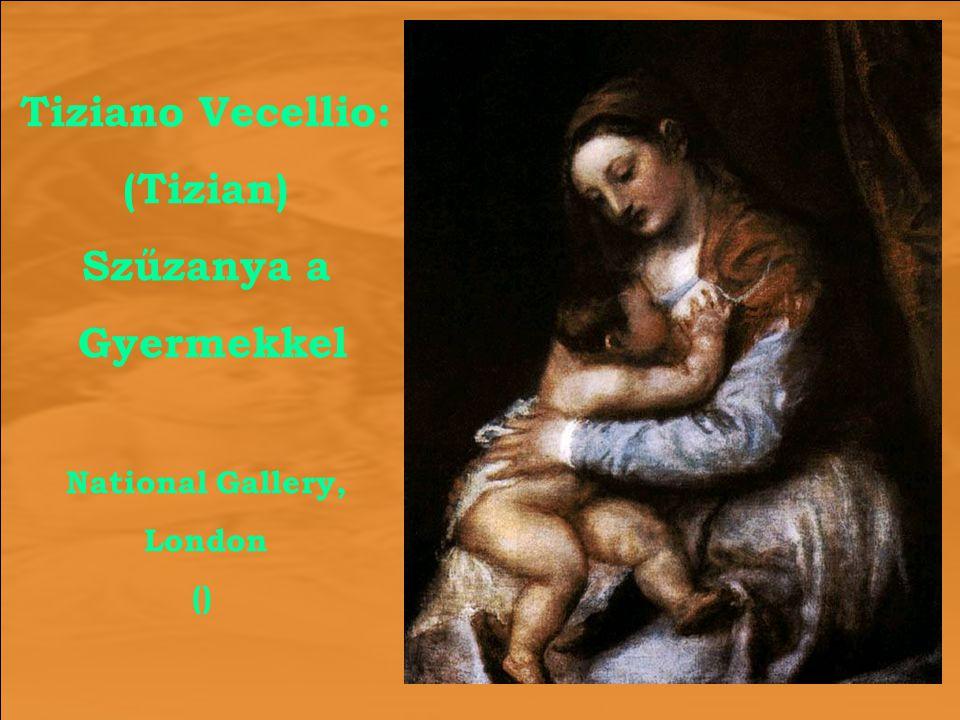 Tiziano Vecellio: (Tizian) Szűzanya a Gyermekkel National Gallery, London ()
