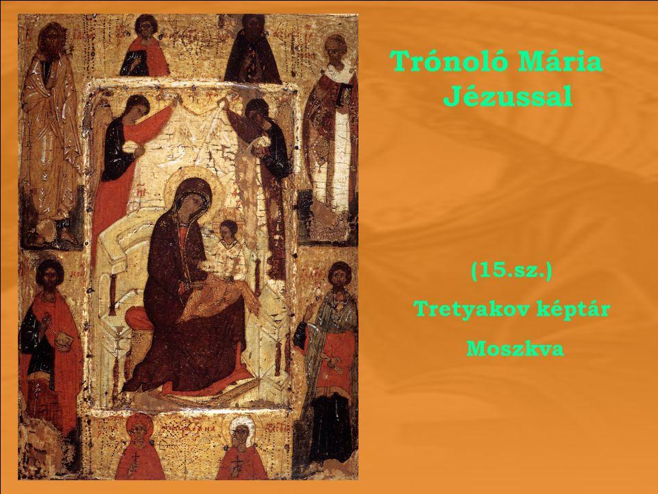 Trónoló Mária Jézussal (15.sz.) Tretyakov képtár Moszkva