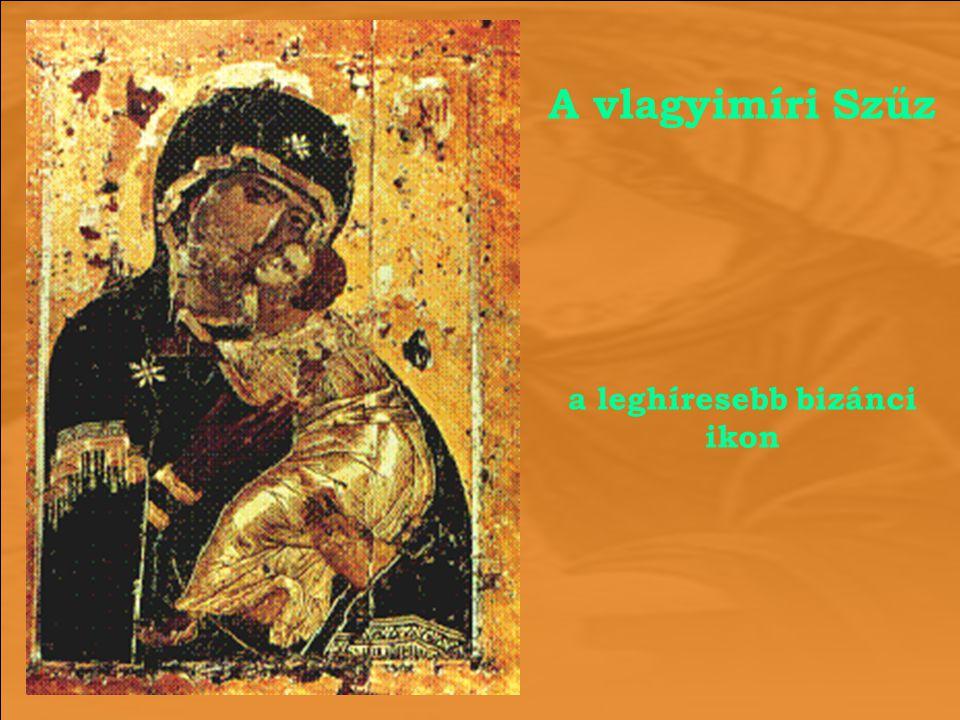 A vlagyimíri Szűz a leghíresebb bizánci ikon