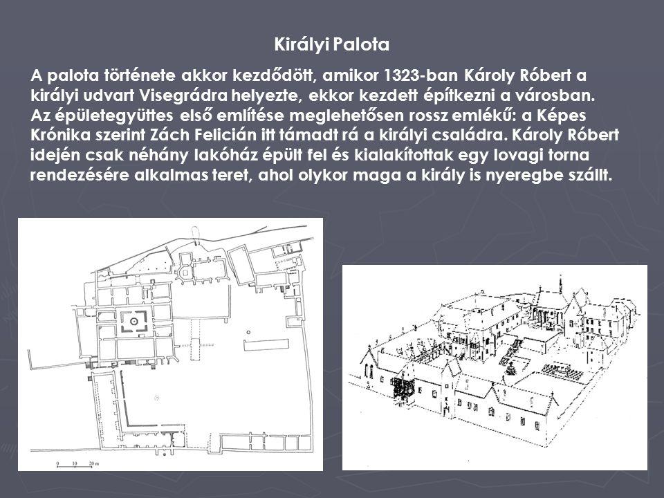 2 Királyi Palota A palota története akkor kezdődött, amikor 1323-ban Károly Róbert a királyi udvart Visegrádra helyezte, ekkor kezdett építkezni a vár