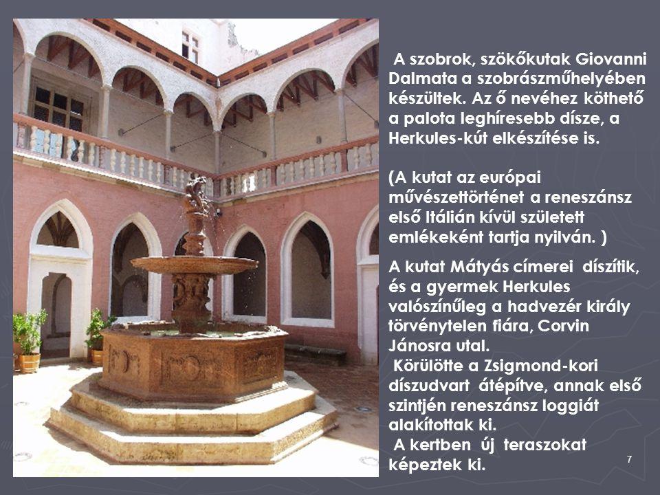 7 A szobrok, szökőkutak Giovanni Dalmata a szobrászműhelyében készültek. Az ő nevéhez köthető a palota leghíresebb dísze, a Herkules-kút elkészítése i