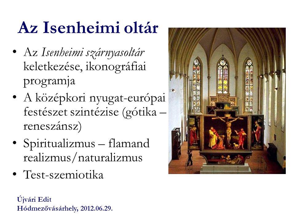 Isenheimi oltár (1512–1516) Alkotók: Mathis Gothart Nithart (Grünewald), (1475/1480–1528) és Niclaus Haguenau Megrendelő: az Isenheimi Szent Antal kolostor apátja, Guido Guersi (Guy Guers) apát: 1490-1516 http://www.musee-unterlinden.com/isenheim-altarpiece.html Musée Unterlinden, Colmar, 13.