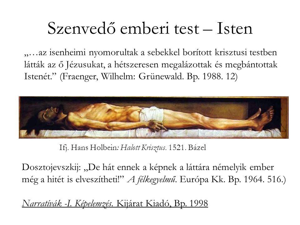 Szenvedő emberi test – Isten Ifj.Hans Holbein: Halott Krisztus.