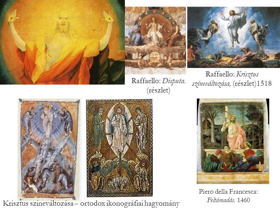 Raffaello: Krisztus színeváltozása, (részlet)1518 Piero della Francesca: Feltámadás.
