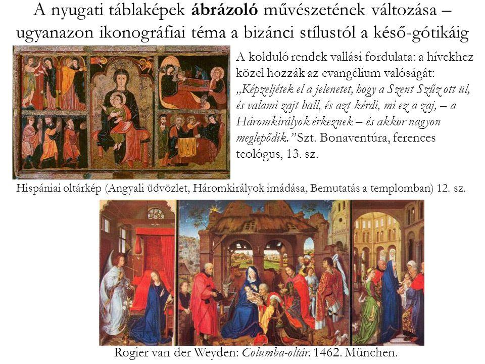 A nyugati táblaképek ábrázoló művészetének változása – ugyanazon ikonográfiai téma a bizánci stílustól a késő-gótikáig Hispániai oltárkép (Angyali üdvözlet, Háromkirályok imádása, Bemutatás a templomban) 12.
