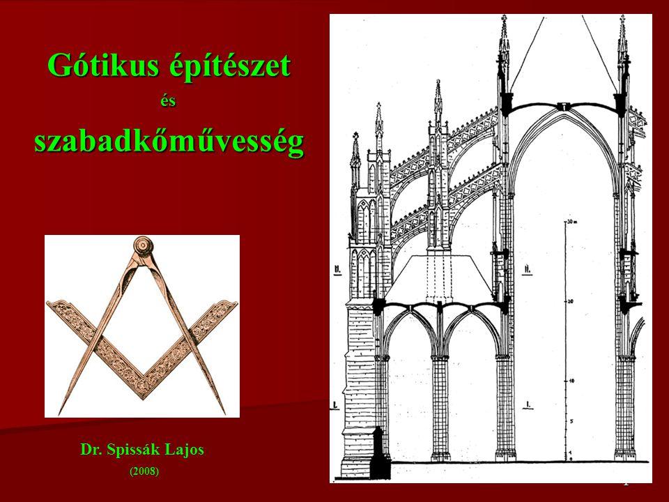 1 Gótikus építészet ésszabadkőművesség Dr. Spissák Lajos (2008)