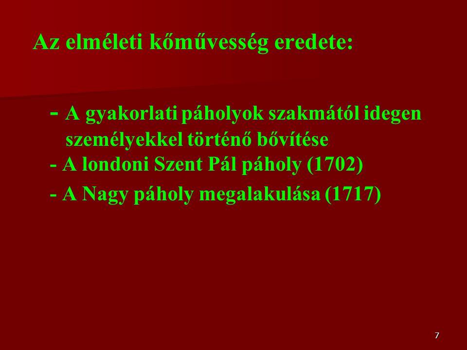 7 Az elméleti kőművesség eredete: - A gyakorlati páholyok szakmától idegen személyekkel történő bővítése - A londoni Szent Pál páholy (1702) - A Nagy páholy megalakulása (1717)