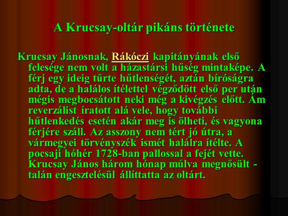 A Krucsay-oltár pikáns története Krucsay Jánosnak, Rákóczi kapitányának első felesége nem volt a házastársi hűség mintaképe. A férj egy ideig tűrte hű