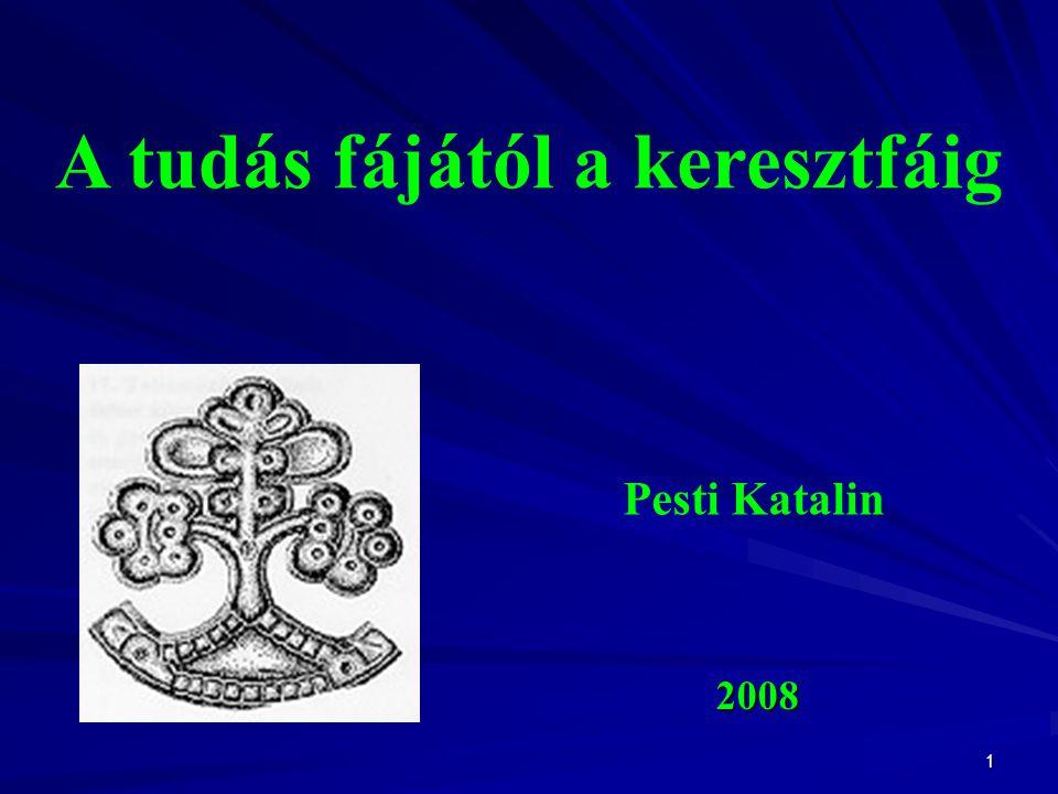 1 2008 A tudás fájától a keresztfáig Pesti Katalin