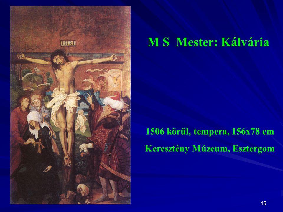 15 M S Mester: Kálvária 1506 körül, tempera, 156x78 cm Keresztény Múzeum, Esztergom