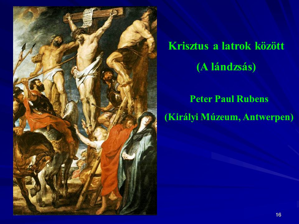 16 Krisztus a latrok között (A lándzsás) Peter Paul Rubens (Királyi Múzeum, Antwerpen)