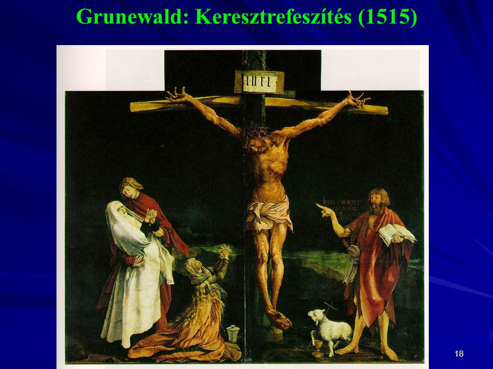 18 Grunewald: Keresztrefeszítés (1515)