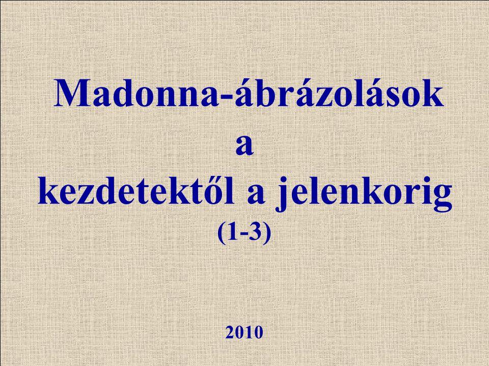 2010 Madonna-ábrázolások a kezdetektől a jelenkorig (1-3)