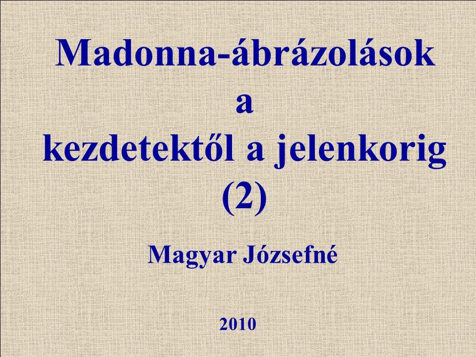 Magyar Józsefné 2010 Madonna-ábrázolások a kezdetektől a jelenkorig (2)