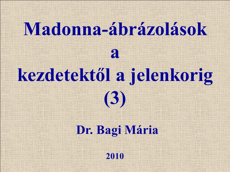 Dr. Bagi Mária 2010 Madonna-ábrázolások a kezdetektől a jelenkorig (3)