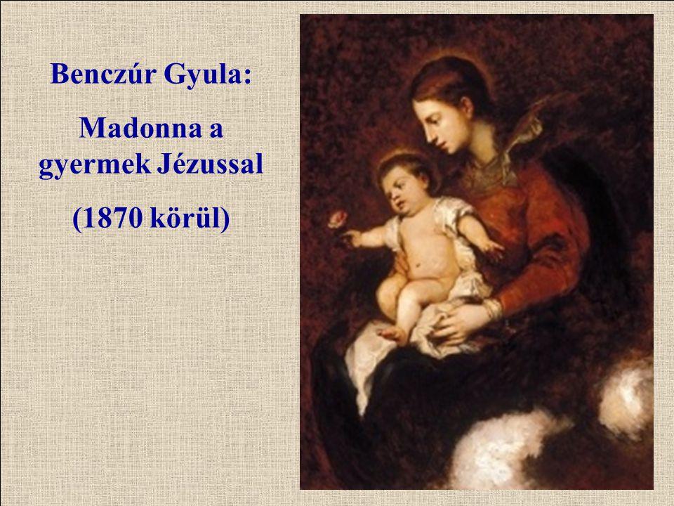 Benczúr Gyula: Madonna a gyermek Jézussal (1870 körül)