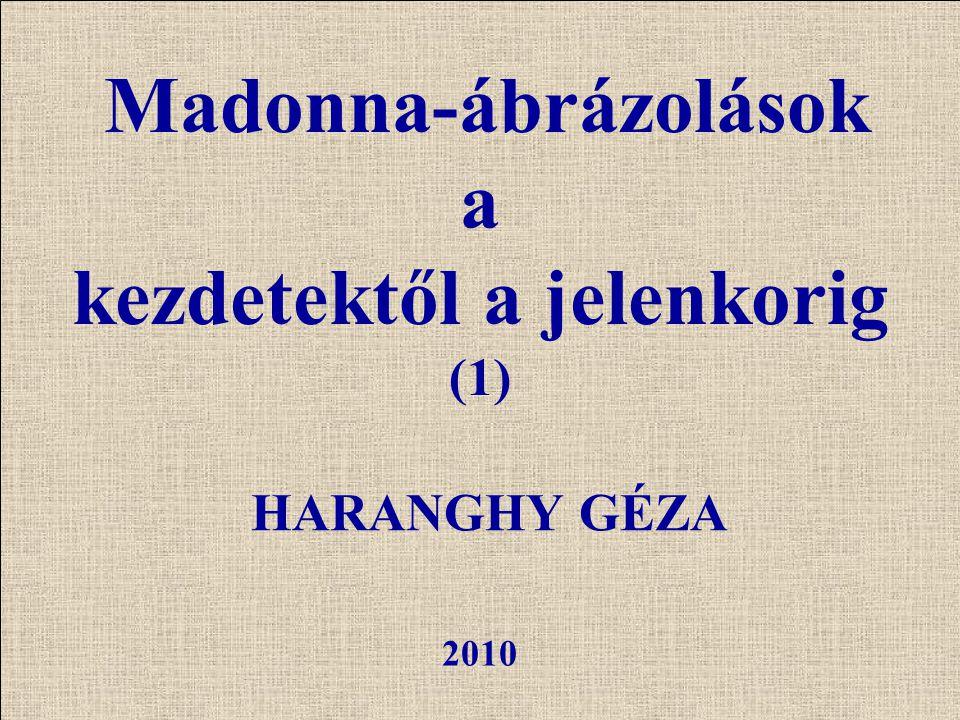 HARANGHY GÉZA 2010 Madonna-ábrázolások a kezdetektől a jelenkorig (1)