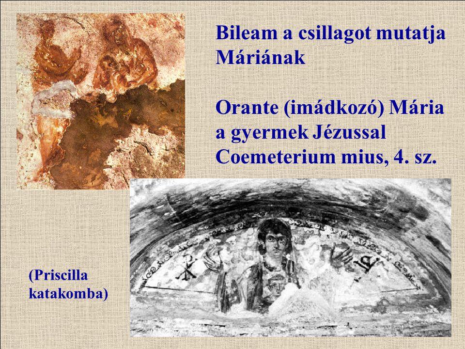 Bileam a csillagot mutatja Máriának Orante (imádkozó) Mária a gyermek Jézussal Coemeterium mius, 4. sz. (Priscilla katakomba)