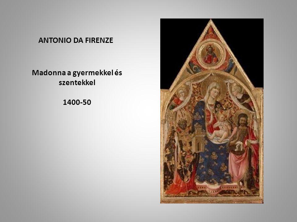 ANTONIO DA FIRENZE Madonna a gyermekkel és szentekkel 1400-50