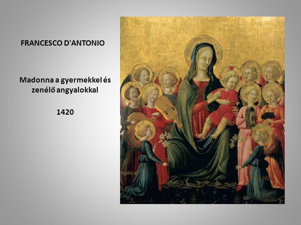 FRANCESCO D ANTONIO Madonna a gyermekkel és zenélő angyalokkal 1420