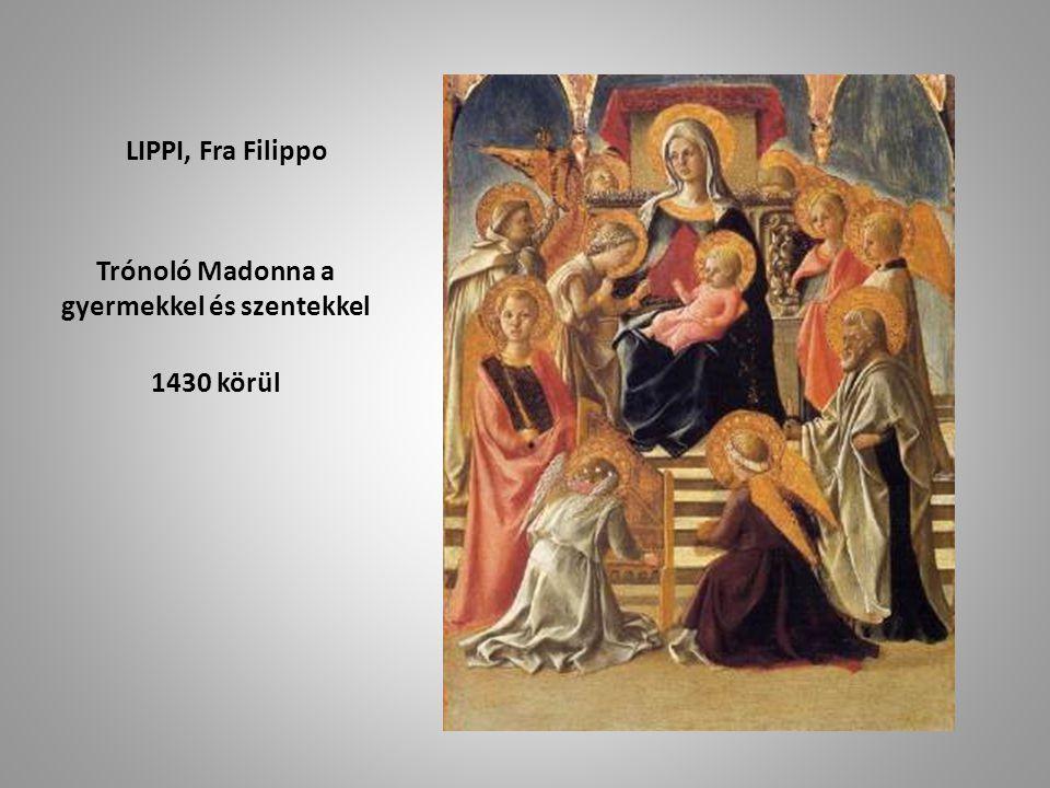 LIPPI, Fra Filippo Trónoló Madonna a gyermekkel és szentekkel 1430 körül