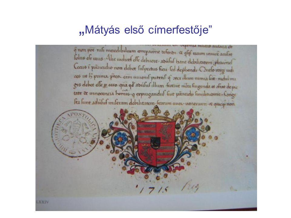 """"""" Mátyás első címerfestője"""""""