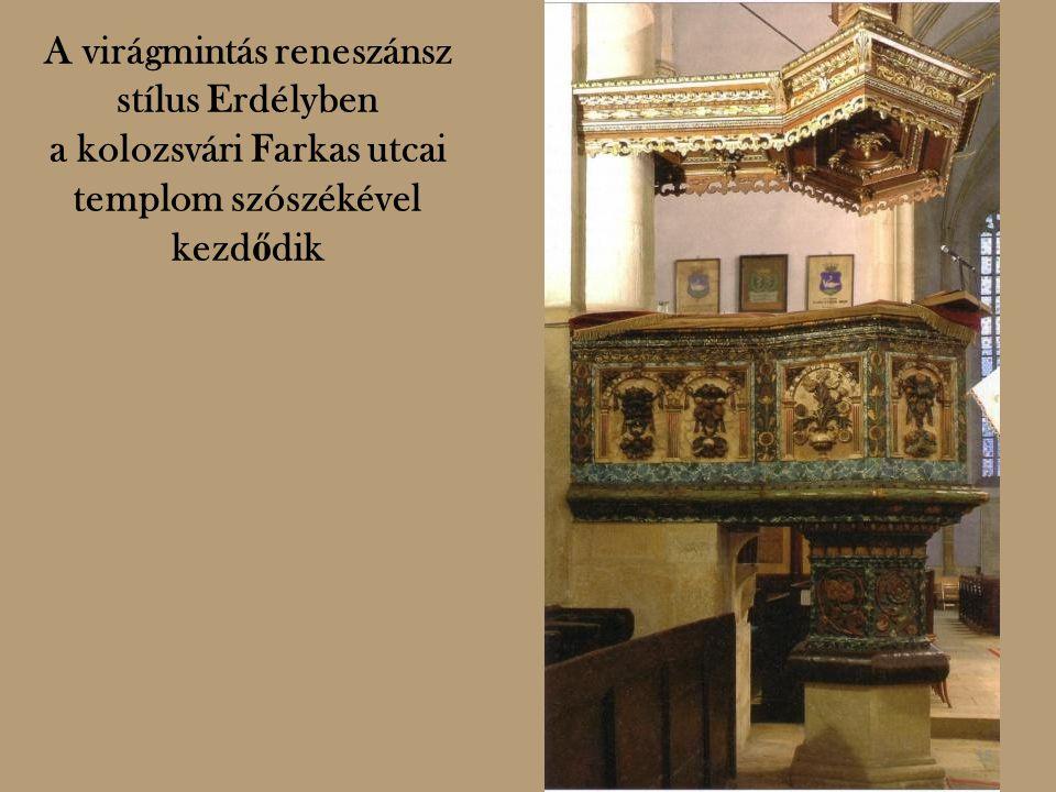 A virágmintás reneszánsz stílus Erdélyben a kolozsvári Farkas utcai templom szószékével kezd ő dik 15