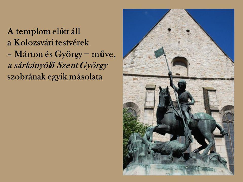 A templom el ő tt áll a Kolozsvári testvérek – Márton és György − m ű ve, a sárkányöl ő Szent György szobrának egyik másolata 4