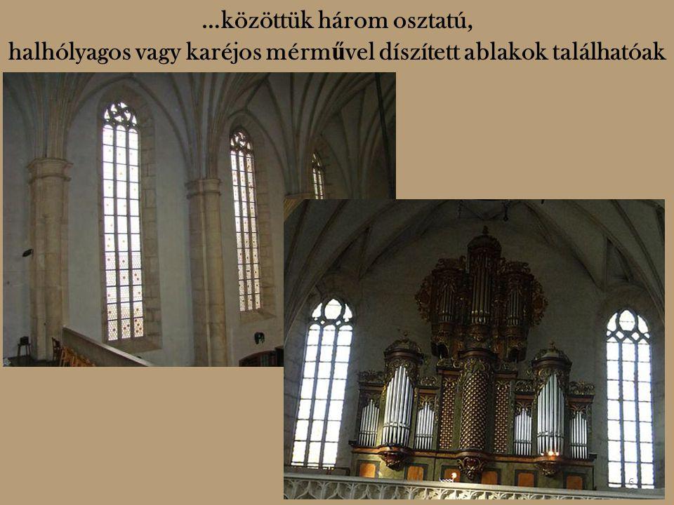…közöttük három osztatú, halhólyagos vagy karéjos mérm ű vel díszített ablakok találhatóak 6