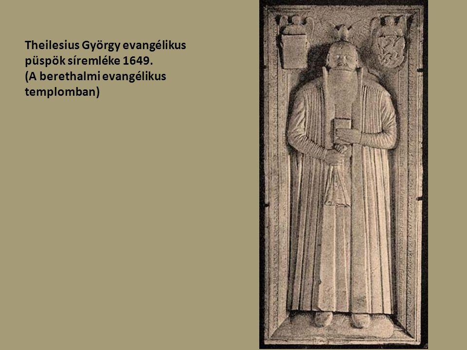 püspökök síremlékei a berethalmi evangélikus templomban Közöttük: Barth Keresztély 1647–1652,
