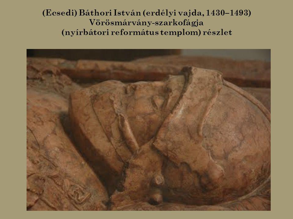 (Ecsedi) Báthori István (erdélyi vajda, 1430–1493) Vörösmárvány-szarkofágja (nyírbátori református templom)