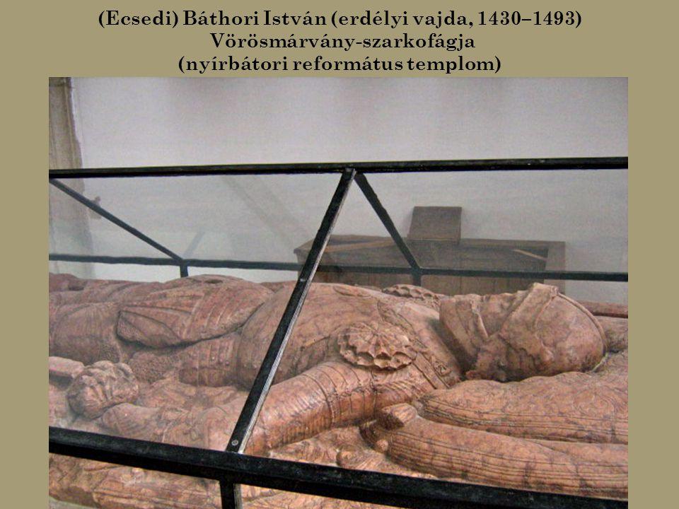 Ecsedi Báthori István (1555–1605) országbíró és zsoltáríró faragásokkal díszített kőszarkofágja (nyírbátori református templom)