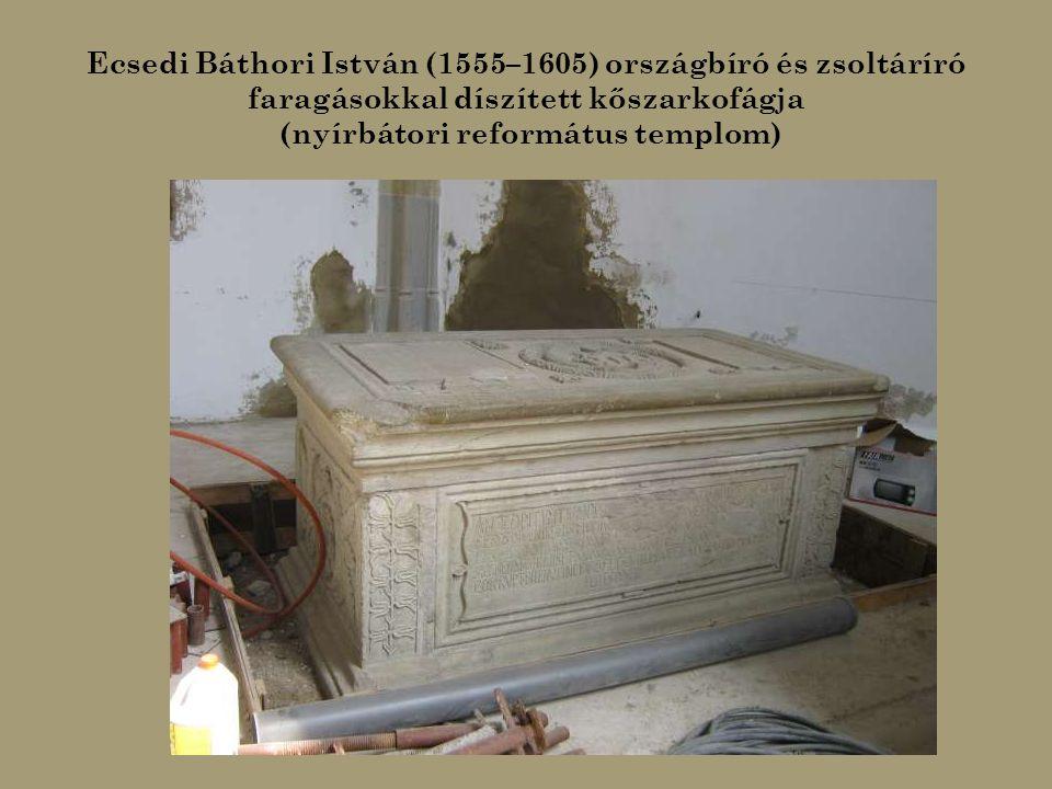 (Ecsedi) Báthori István (1430–1493) erdélyi vajda és Ecsedi Báthori István (1555–1605) országbíró és zsoltáríró szarkofágjai (nyírbátori református templom)