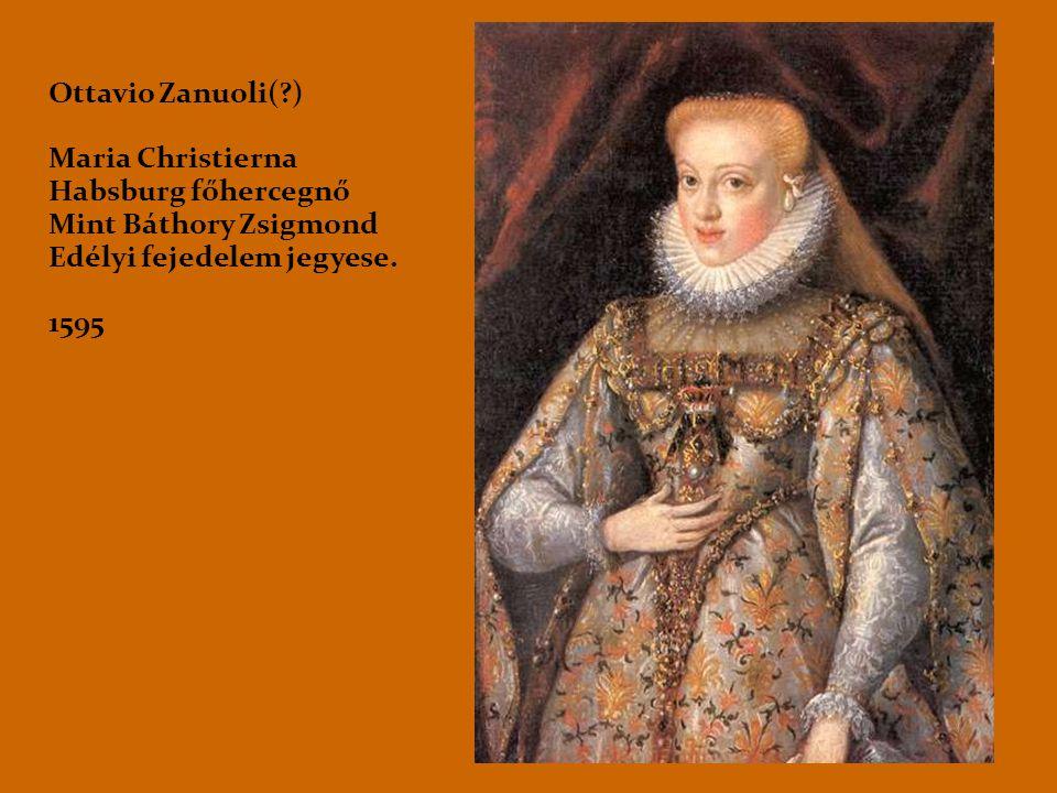 Ottavio Zanuoli(?) Maria Christierna Habsburg főhercegnő Mint Báthory Zsigmond Edélyi fejedelem jegyese. 1595