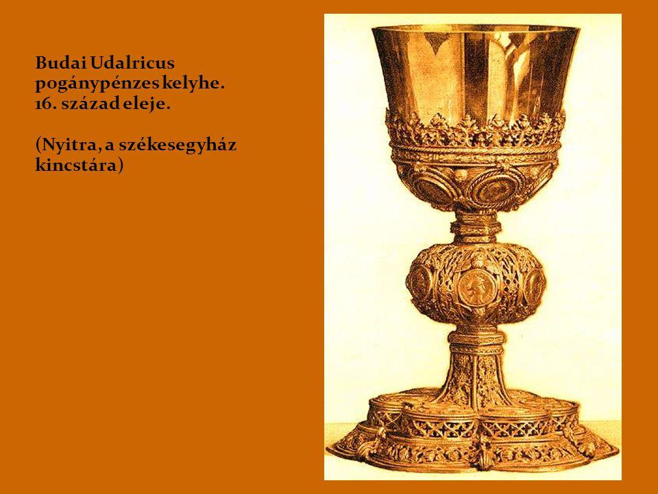 Budai Udalricus pogánypénzes kelyhe. 16. század eleje. (Nyitra, a székesegyház kincstára)