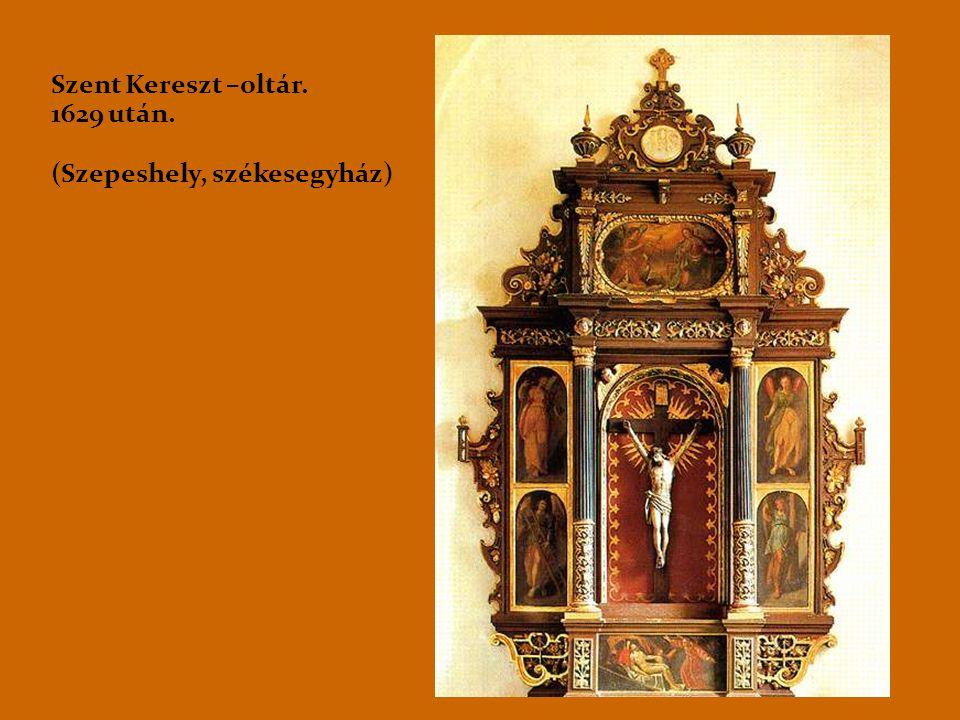 Szent Kereszt –oltár. 1629 után. (Szepeshely, székesegyház)