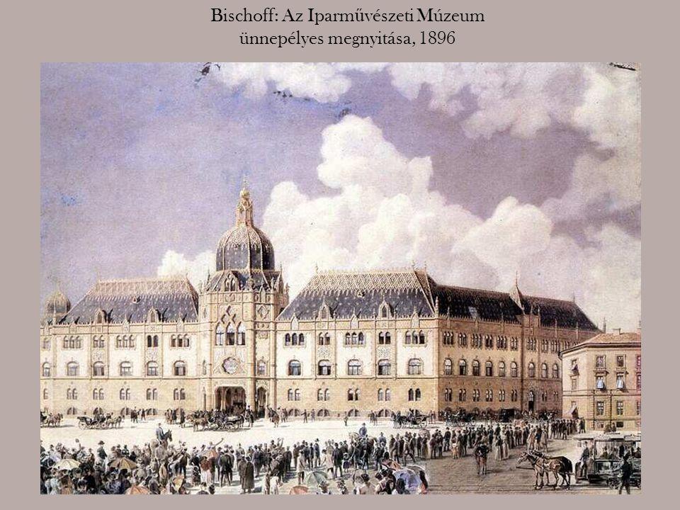 Bischoff: Az Iparm ű vészeti Múzeum ünnepélyes megnyitása, 1896