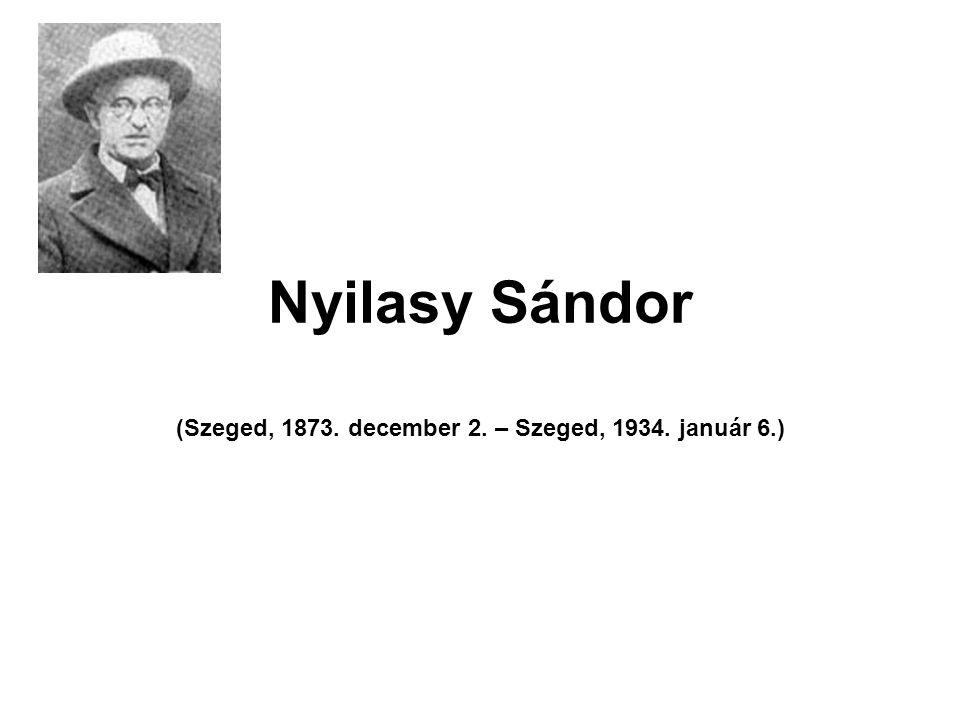Nyilasy Sándor (Szeged, 1873. december 2. – Szeged, 1934. január 6.)