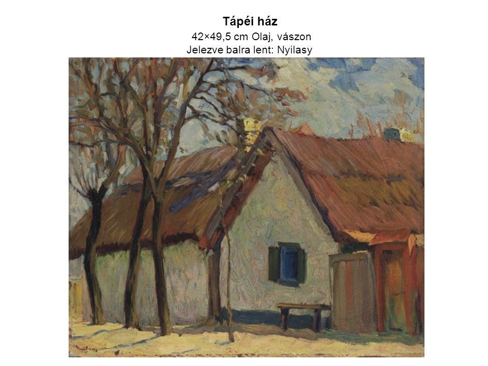 Tápéi ház 42×49,5 cm Olaj, vászon Jelezve balra lent: Nyilasy