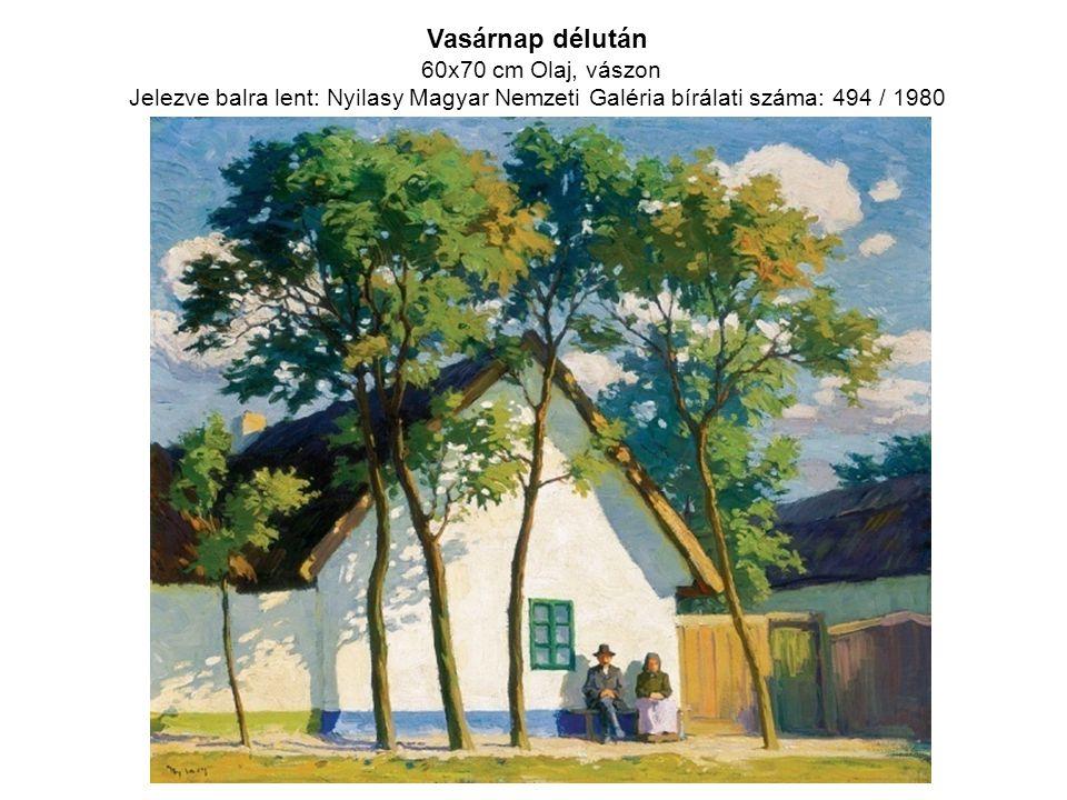 Vasárnap délután 60x70 cm Olaj, vászon Jelezve balra lent: Nyilasy Magyar Nemzeti Galéria bírálati száma: 494 / 1980