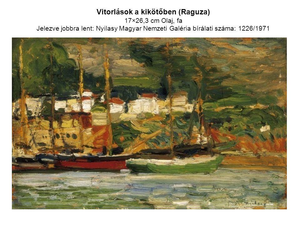 Vitorlások a kikötőben (Raguza) 17×26,3 cm Olaj, fa Jelezve jobbra lent: Nyilasy Magyar Nemzeti Galéria bírálati száma: 1226/1971