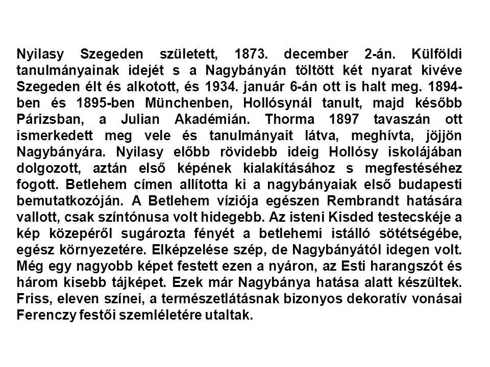 Nyilasy Szegeden született, 1873. december 2-án. Külföldi tanulmányainak idejét s a Nagybányán töltött két nyarat kivéve Szegeden élt és alkotott, és