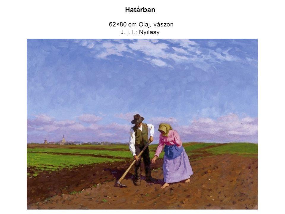 Határban 62×80 cm Olaj, vászon J. j. l.: Nyilasy