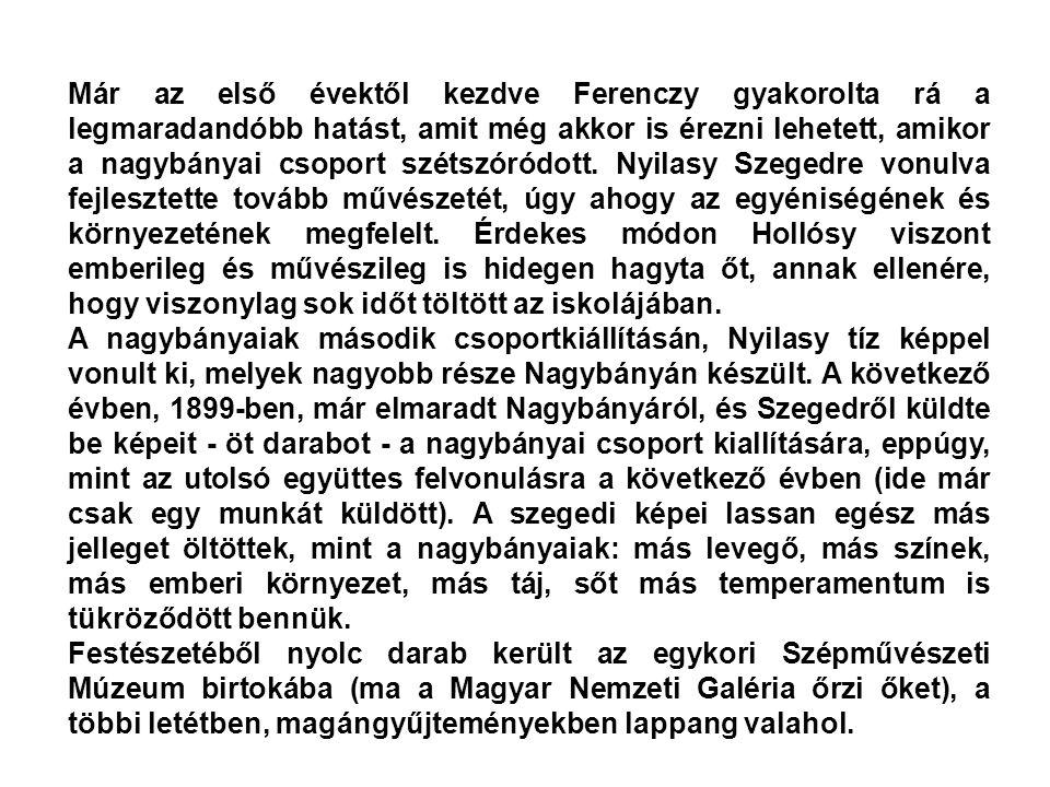 Már az első évektől kezdve Ferenczy gyakorolta rá a legmaradandóbb hatást, amit még akkor is érezni lehetett, amikor a nagybányai csoport szétszóródot