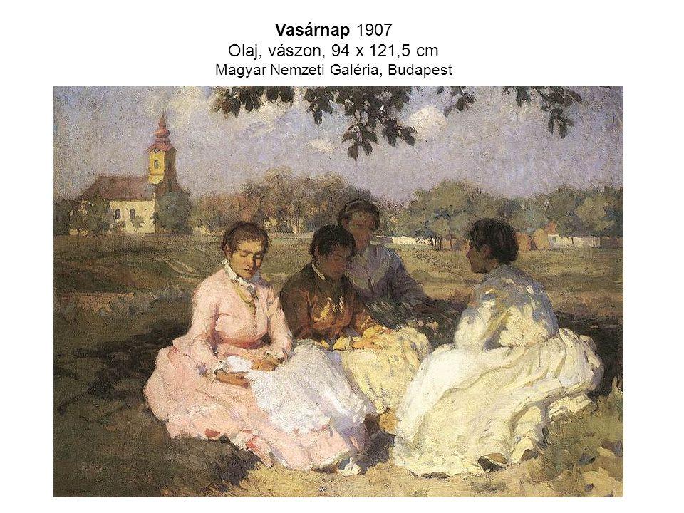 Vasárnap 1907 Olaj, vászon, 94 x 121,5 cm Magyar Nemzeti Galéria, Budapest
